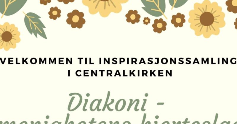 Diakoni – menighetens hjerteslag